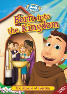 BF05-born-into-the-kingdom-sacrament-of-baptism-brother-francis-episode-5