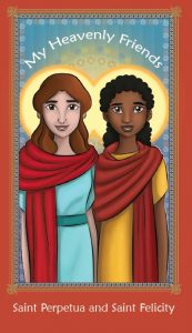 My Heavenly Friends - St. Perpetua and St. Felicity